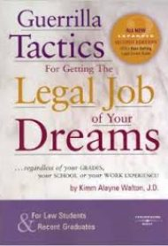 Guerrilla Tactics for Getting the Legal Job of Your Dreams by Kimm Walton