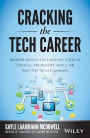 Cracking the Tech Career: Insider Advice on Landing a Job at Google, Microsoft, Apple or any Top Tech Company by Gayle Laakmann McDowell