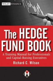 The Hedge Fund Book: A Training Manual for Professionals and Capital-Raising Executives by Richard Wilson