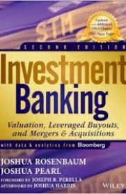 Investment Banking: Valuation, Leveraged Buyouts, and Mergers & Acquisitions by Joshua Rosenbaum and Joshua Pearl