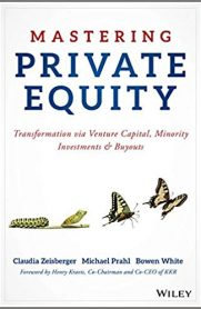 Mastering Private Equity: Transformation via Venture Capital, Minority Investments and Buyouts by Claudia Zeisberger, Michael Prahl and Bowen White