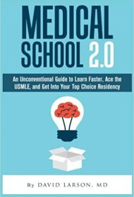 Medical School 2.0: An Unconventional Guide to Learn Faster, Ace the USMLE, and Get Into Your Top Choice Residency by David Larson